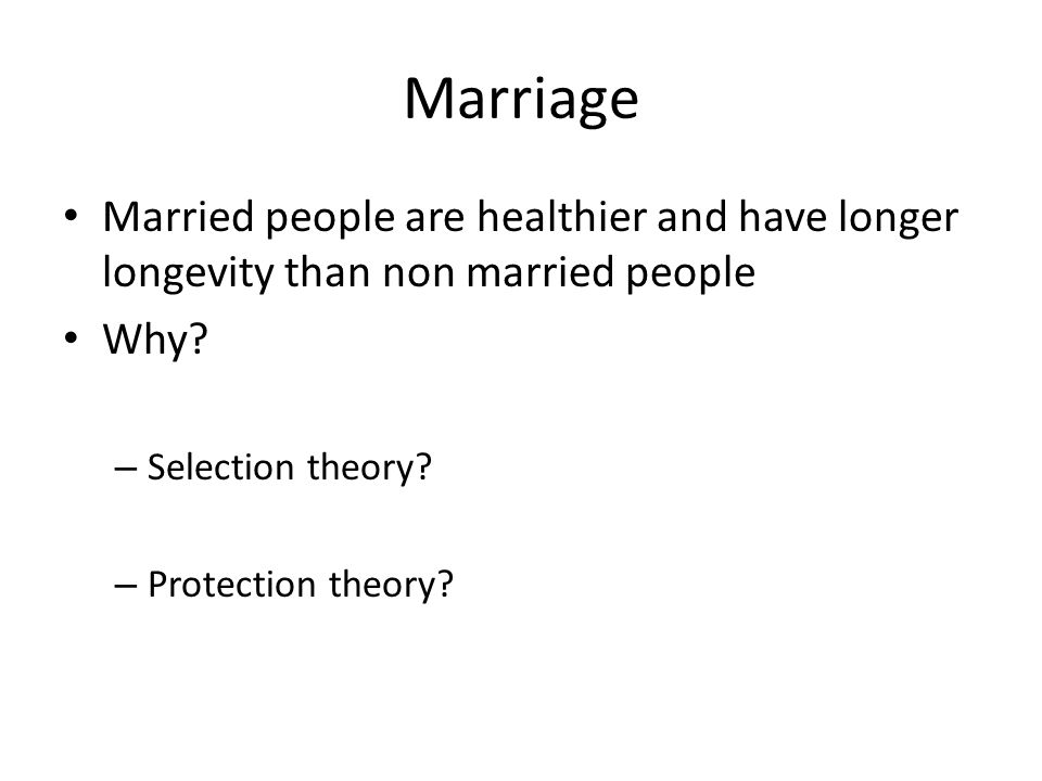 Marriage Married people are healthier and have longer longevity than non married people Why.