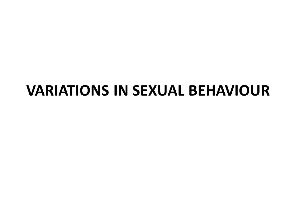 VARIATIONS IN SEXUAL BEHAVIOUR