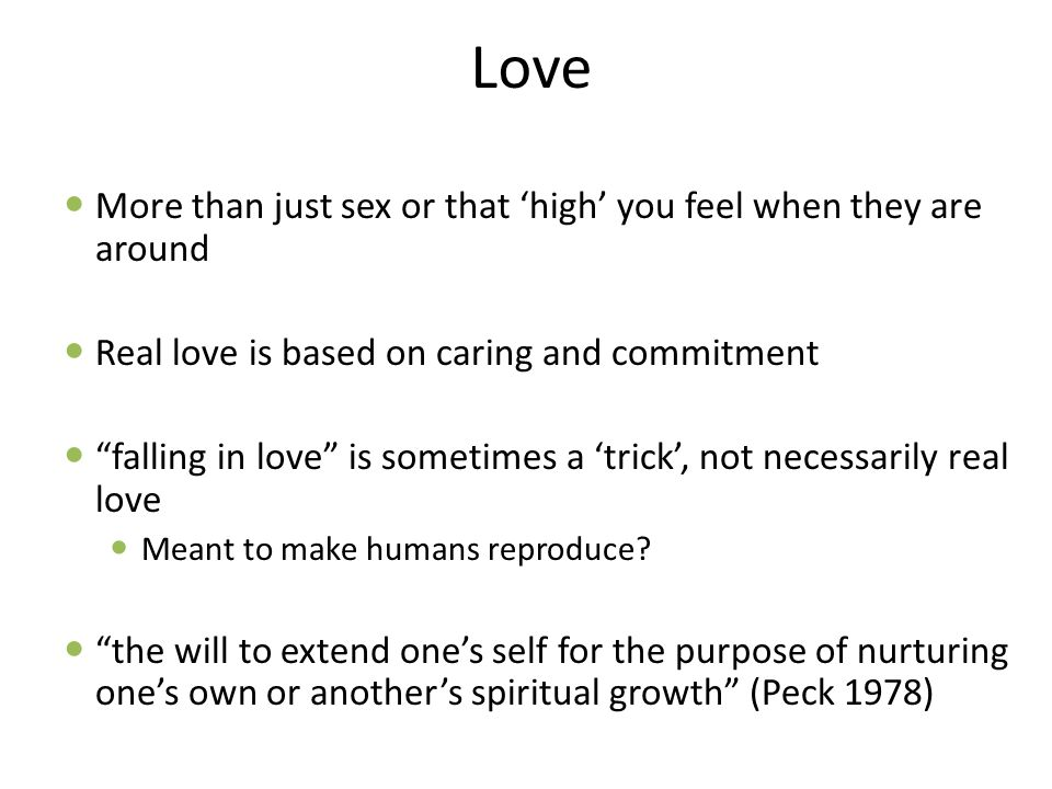 "Love More than just sex or that 'high' you feel when they are around Real love is based on caring and commitment ""falling in love"" is sometimes a 'tri"