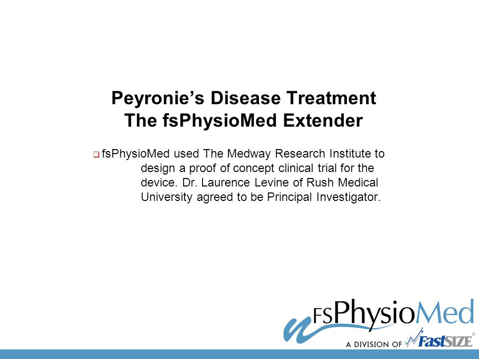 Peyronie's Disease Treatment The fsPhysioMed Extender  fsPhysioMed used The Medway Research Institute to design a proof of concept clinical trial for the device.