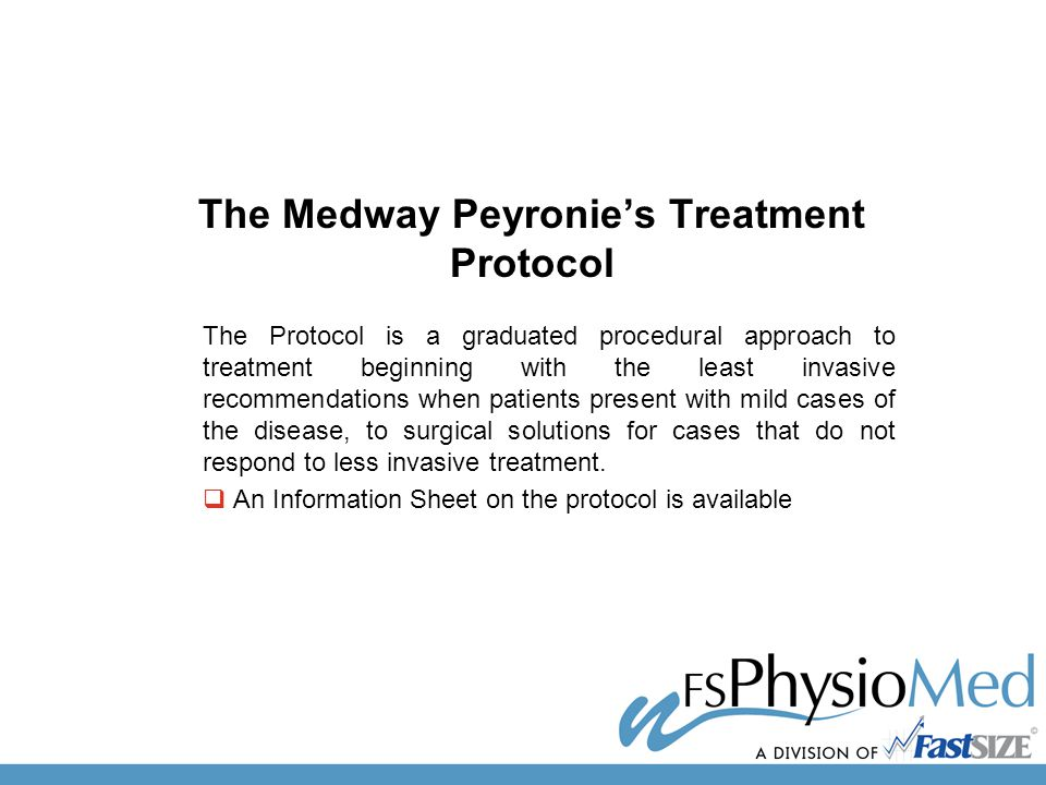 The Medway Peyronie's Treatment Protocol The Protocol is a graduated procedural approach to treatment beginning with the least invasive recommendations when patients present with mild cases of the disease, to surgical solutions for cases that do not respond to less invasive treatment.