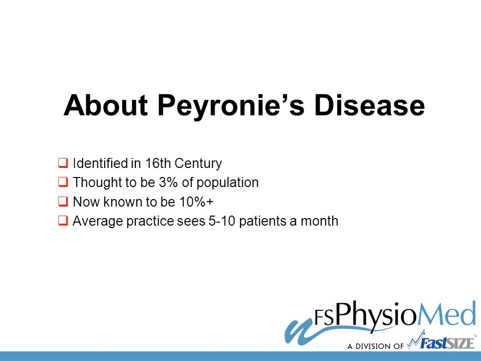 About Peyronie's Disease  Identified in 16th Century  Thought to be 3% of population  Now known to be 10%+  Average practice sees 5-10 patients a month