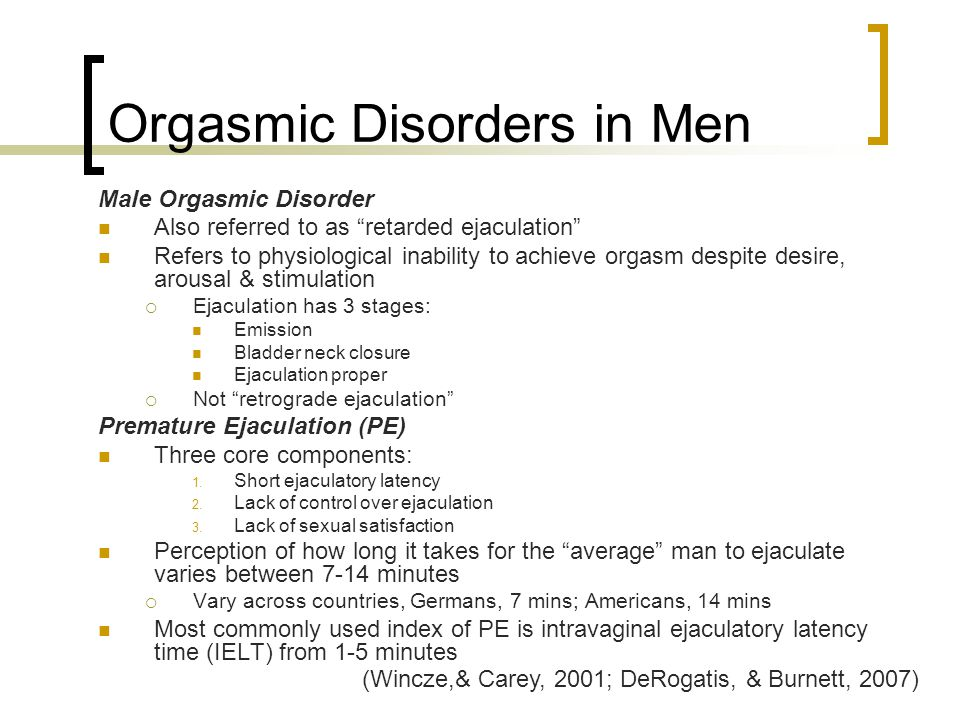 "Orgasmic Disorders in Men Male Orgasmic Disorder Also referred to as ""retarded ejaculation"" Refers to physiological inability to achieve orgasm despit"