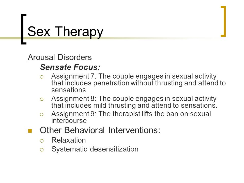Sex Therapy Arousal Disorders Sensate Focus:  Assignment 7: The couple engages in sexual activity that includes penetration without thrusting and att