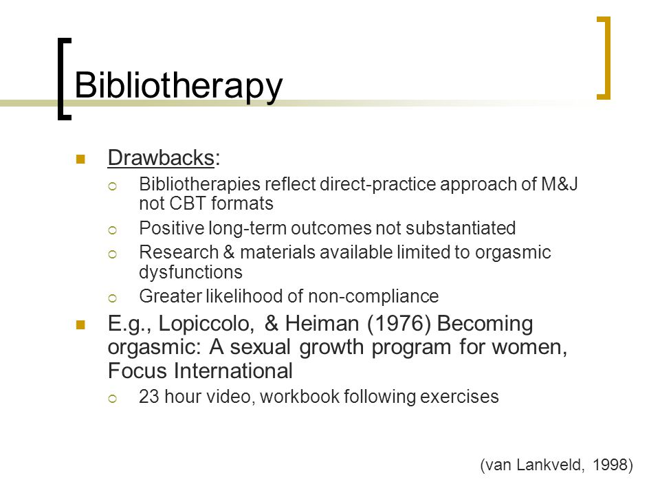 Bibliotherapy Drawbacks:  Bibliotherapies reflect direct-practice approach of M&J not CBT formats  Positive long-term outcomes not substantiated  R