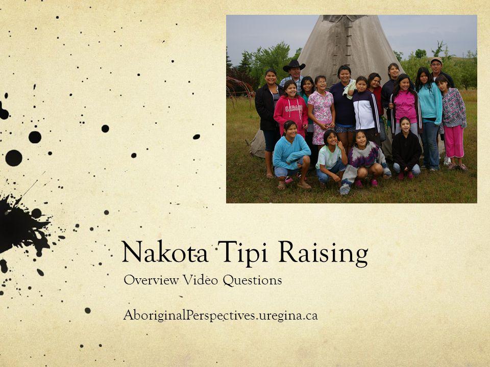 Nakota Tipi Raising Overview Video Questions AboriginalPerspectives.uregina.ca