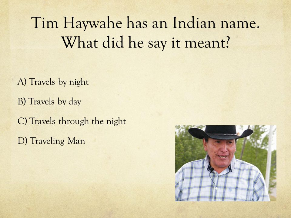 Tim Haywahe has an Indian name. What did he say it meant.