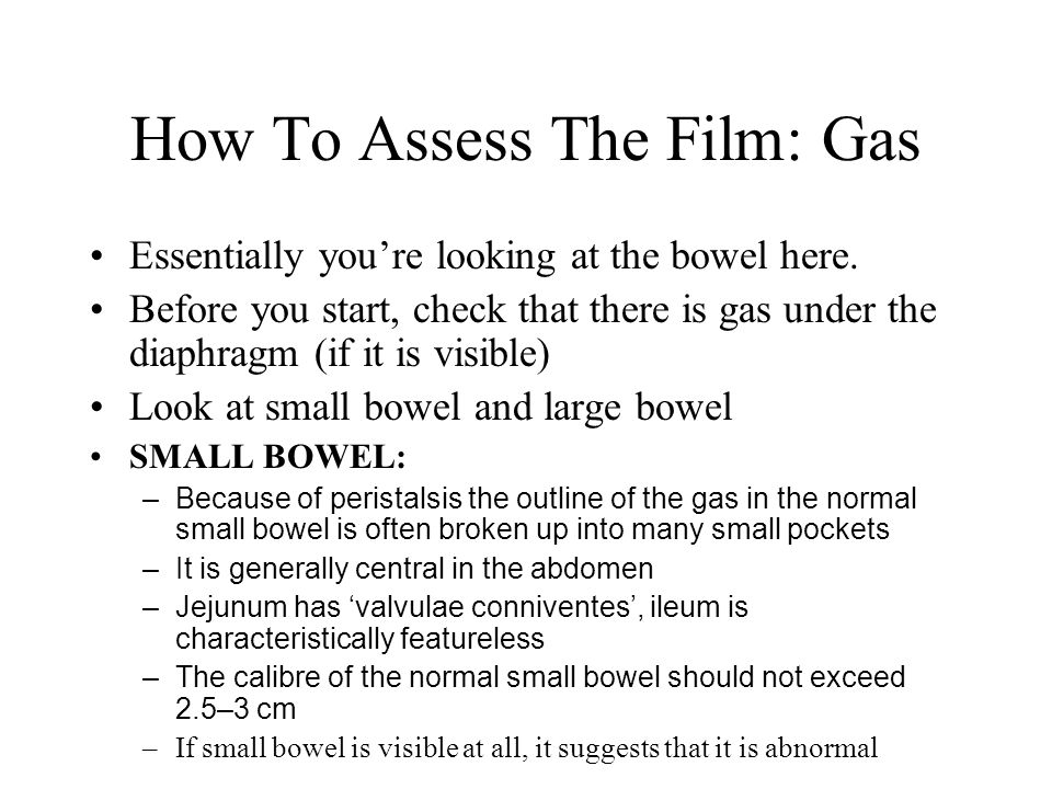 How To Assess The Film: Gas Essentially you're looking at the bowel here.