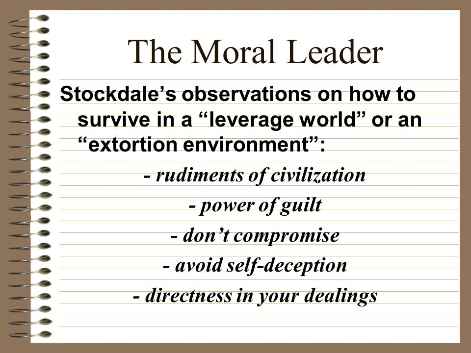 "The Moral Leader Stockdale's observations on how to survive in a ""leverage world"" or an ""extortion environment"": - rudiments of civilization - power o"