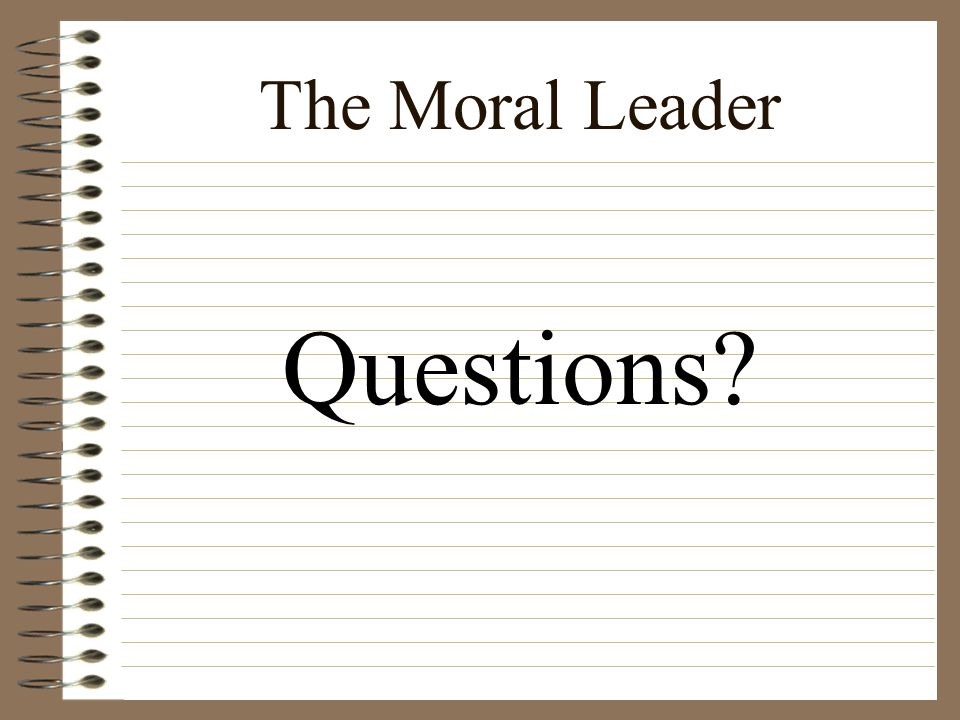 The Moral Leader Questions?