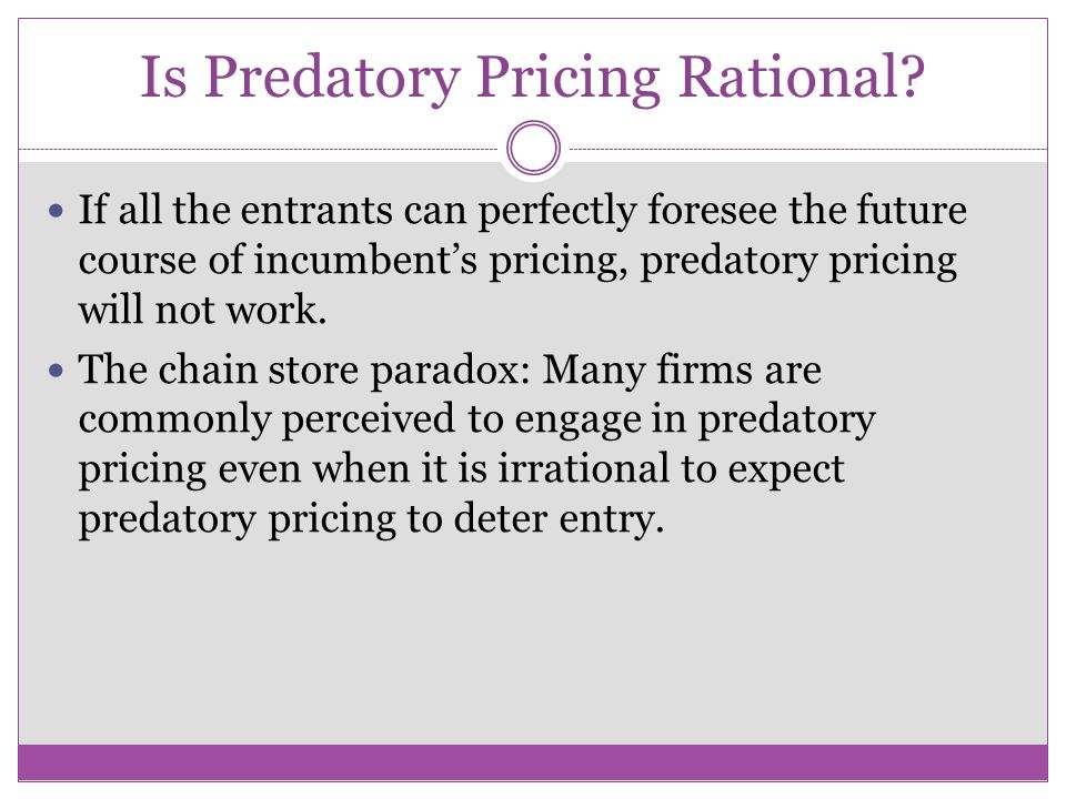 Predatory Pricing Predatory pricing involves setting the price below short run marginal cost with the expectation of recouping the losses via monopoly