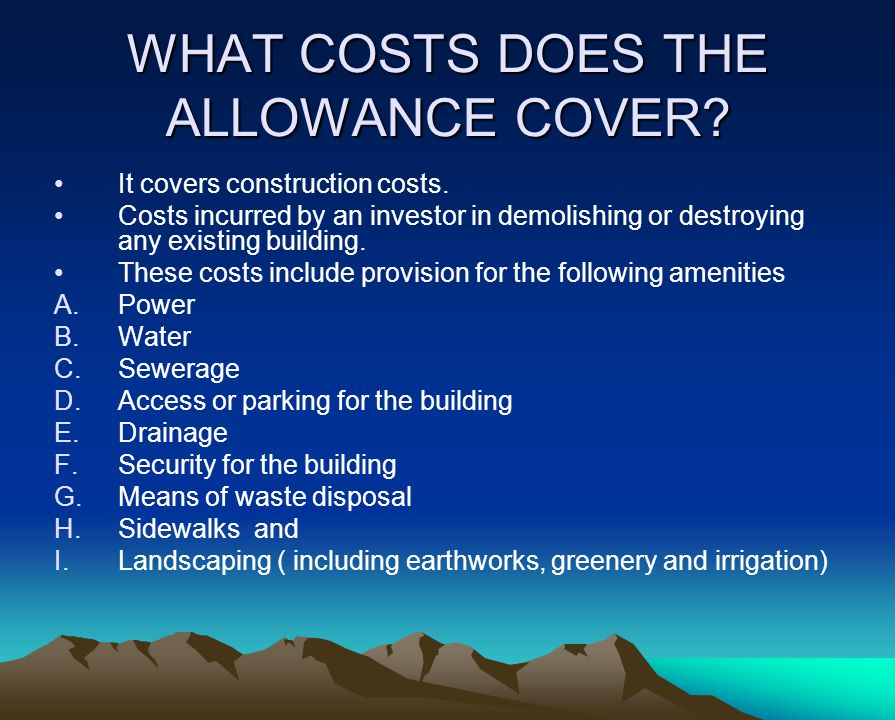 WHAT COSTS DOES THE ALLOWANCE COVER. It covers construction costs.