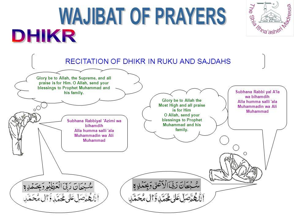 RECITATION OF DHIKR IN RUKU AND SAJDAHS Subhana Rabbi yal A'la wa bihamdih Alla humma salli 'ala Muhammadin wa Ali Muhammad Glory be to Allah the Most