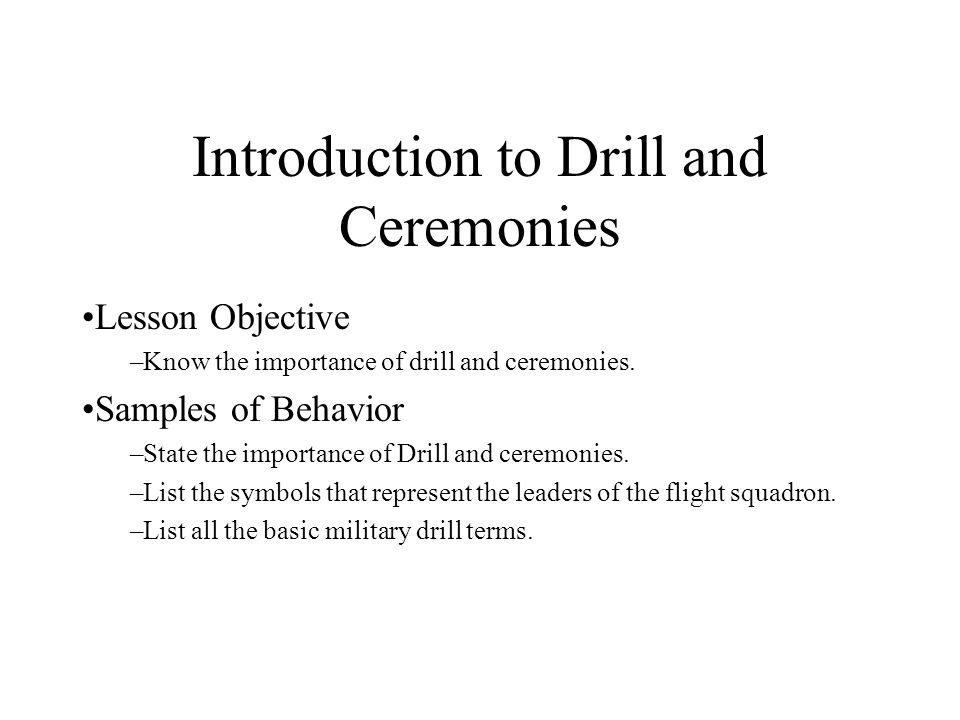 Introduction to Drill and Ceremonies Lesson Objective –Know the importance of drill and ceremonies.