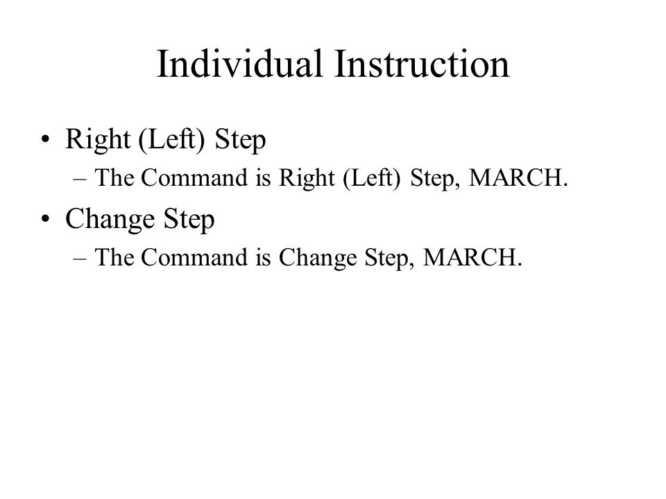 Individual Instruction Right (Left) Step –The Command is Right (Left) Step, MARCH.