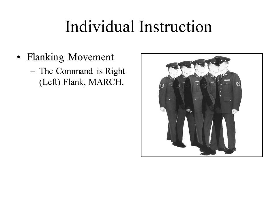 Individual Instruction Flanking Movement –The Command is Right (Left) Flank, MARCH.
