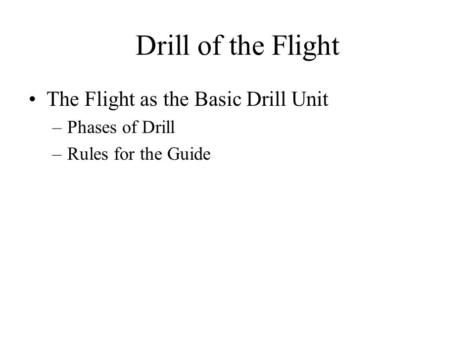 Drill of the Flight The Flight as the Basic Drill Unit –Phases of Drill –Rules for the Guide