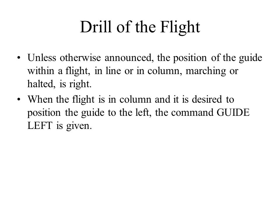Drill of the Flight Unless otherwise announced, the position of the guide within a flight, in line or in column, marching or halted, is right.