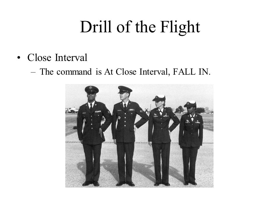 Drill of the Flight Close Interval –The command is At Close Interval, FALL IN.