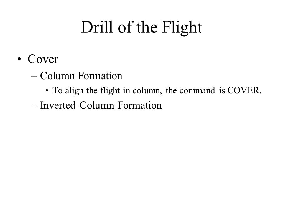 Drill of the Flight Cover –Column Formation To align the flight in column, the command is COVER.
