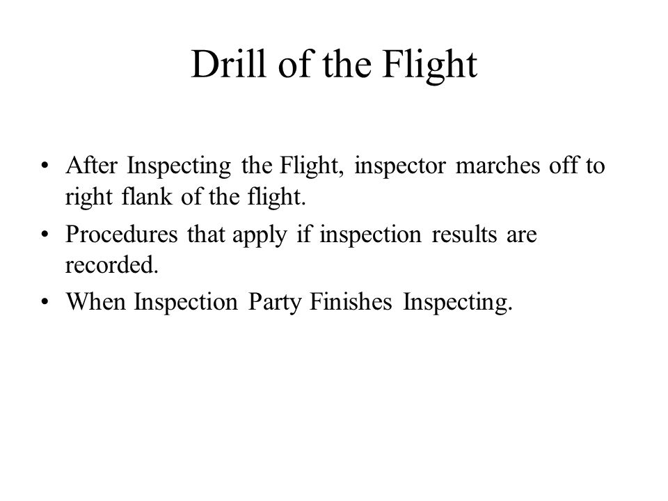 Drill of the Flight After Inspecting the Flight, inspector marches off to right flank of the flight.