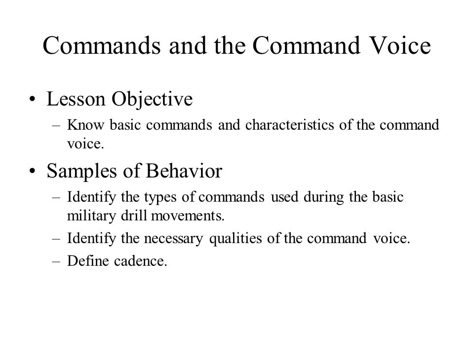 Commands and the Command Voice Lesson Objective –Know basic commands and characteristics of the command voice.