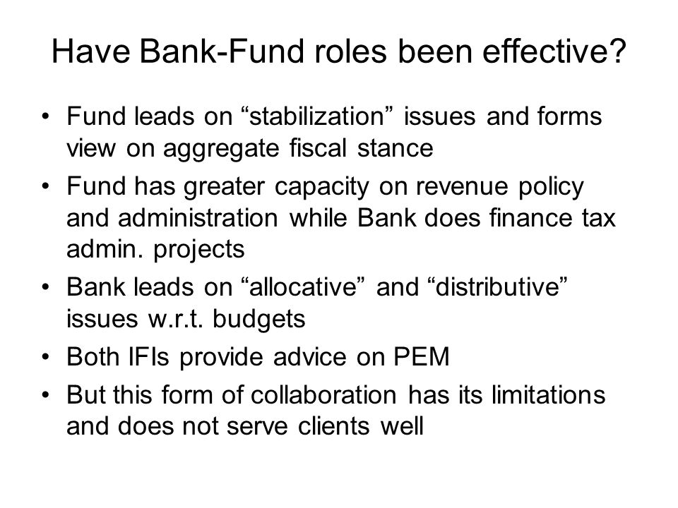 Have Bank-Fund roles been effective.