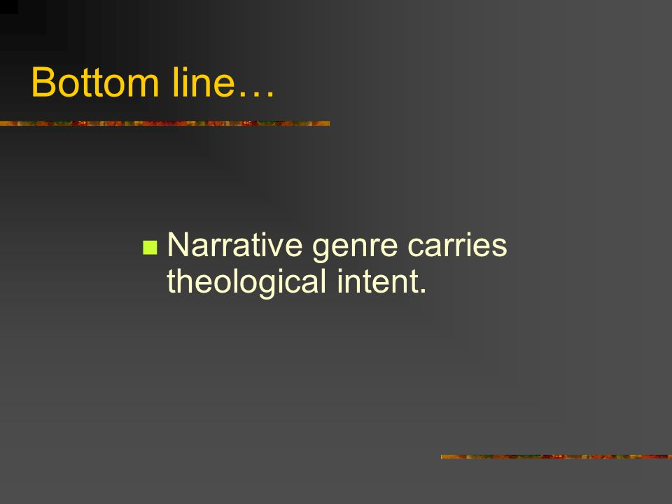 Bottom line… Narrative genre carries theological intent.