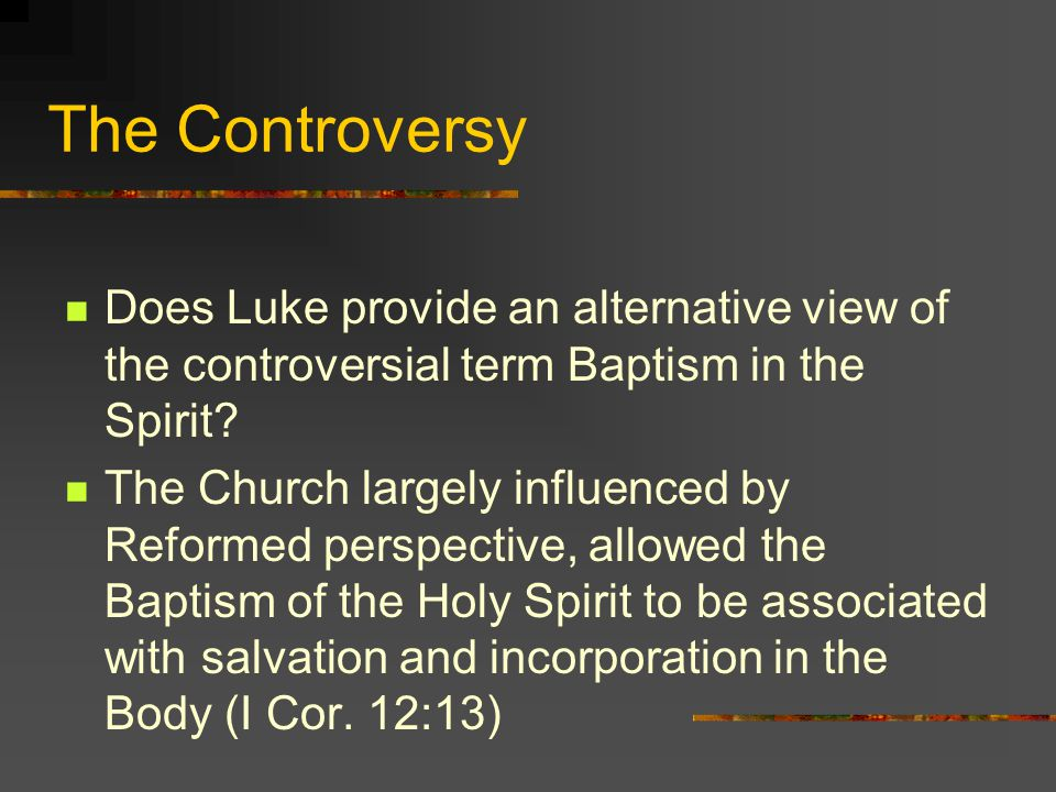 The Controversy Does Luke provide an alternative view of the controversial term Baptism in the Spirit.