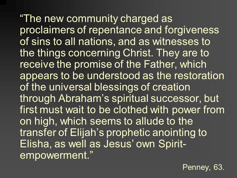 The new community charged as proclaimers of repentance and forgiveness of sins to all nations, and as witnesses to the things concerning Christ.
