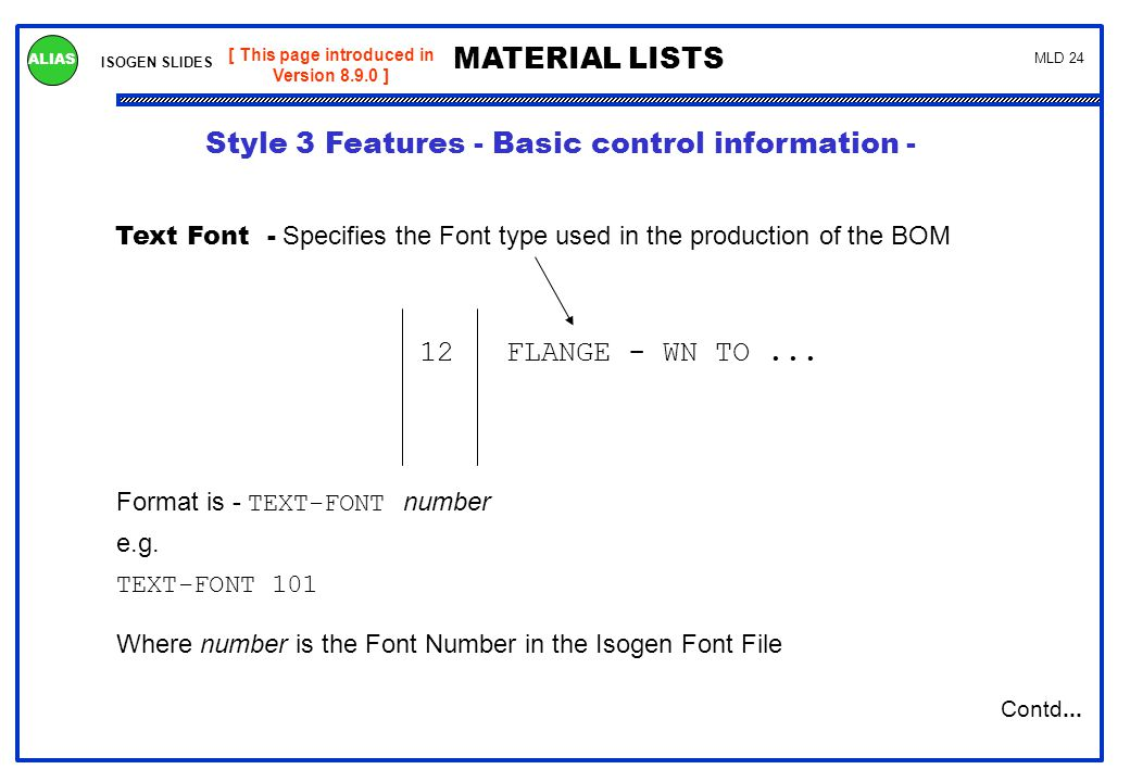 ISOGEN SLIDES MATERIAL LISTS ALIAS MLD 24 [ This page introduced in Version 8.9.0 ] Text Font - Specifies the Font type used in the production of the