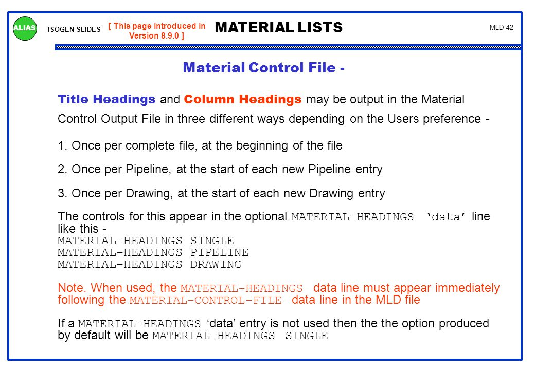 ISOGEN SLIDES MATERIAL LISTS ALIAS MLD 42 [ This page introduced in Version 8.9.0 ] Material Control File - Title Headings and Column Headings may be