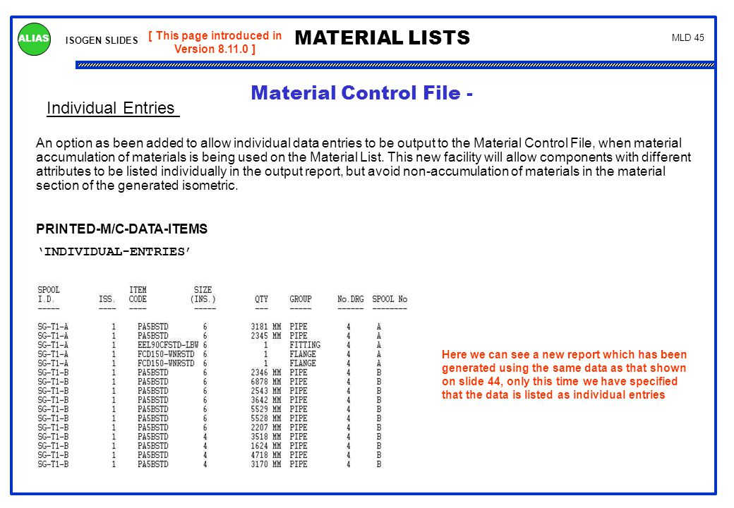ISOGEN SLIDES MATERIAL LISTS ALIAS MLD 45 Individual Entries [ This page introduced in Version 8.11.0 ] An option as been added to allow individual da