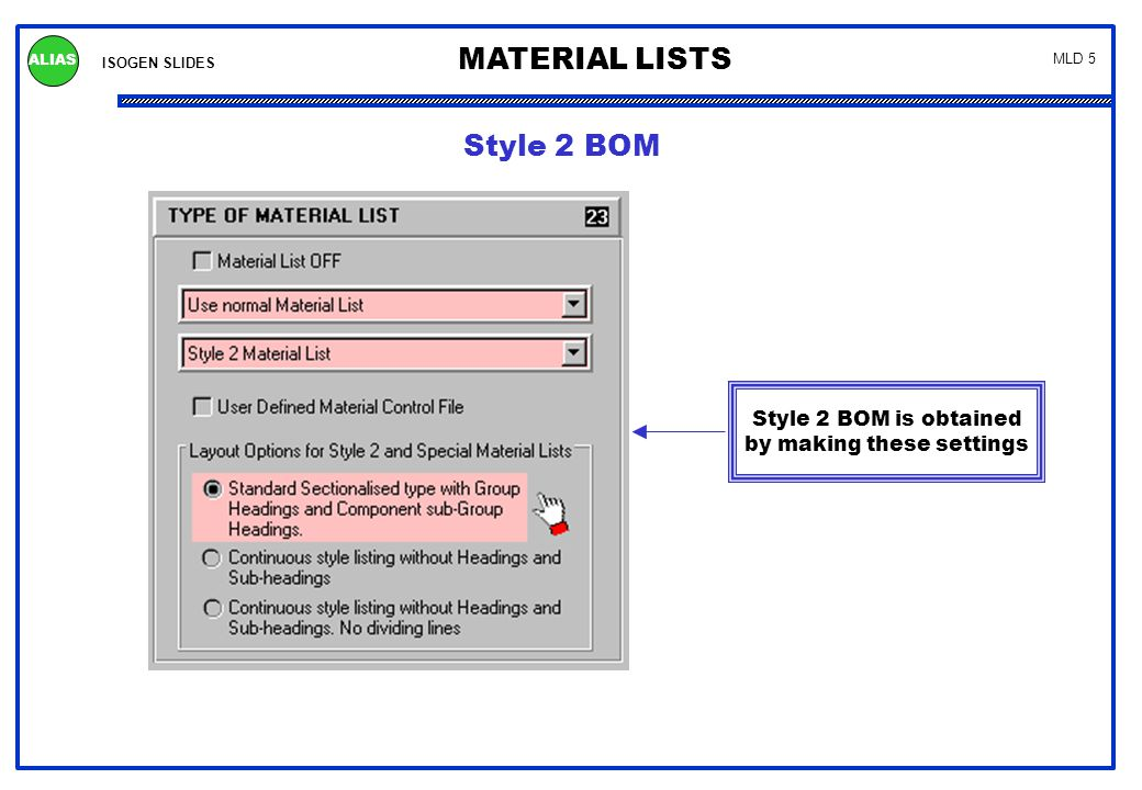 ISOGEN SLIDES MATERIAL LISTS ALIAS MLD 5 Style 2 BOM is obtained by making these settings Style 2 BOM