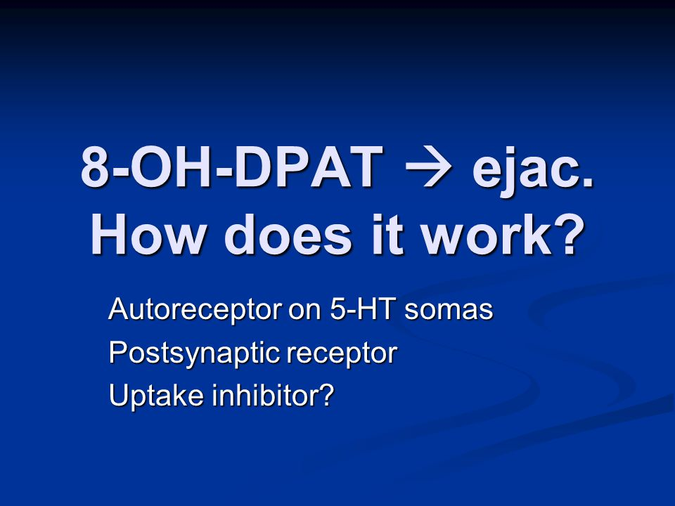 8-OH-DPAT  ejac. How does it work.