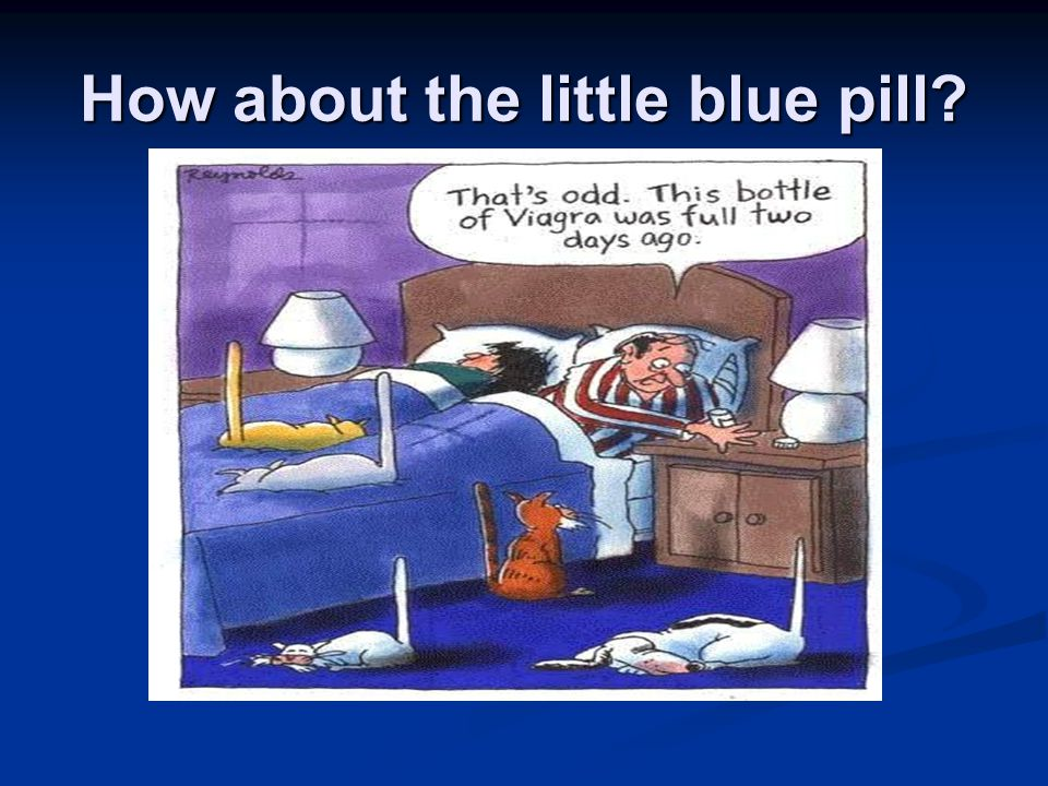 How about the little blue pill