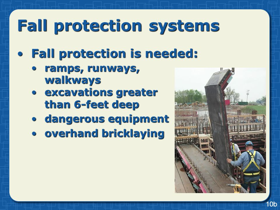 Fall protection is needed:Fall protection is needed: ramps, runways, walkwaysramps, runways, walkways excavations greater than 6-feet deepexcavations