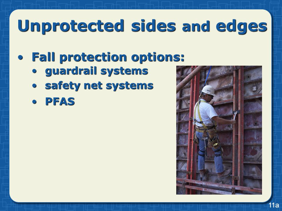 Unprotected sides and edges Fall protection options:Fall protection options: guardrail systemsguardrail systems safety net systemssafety net systems P