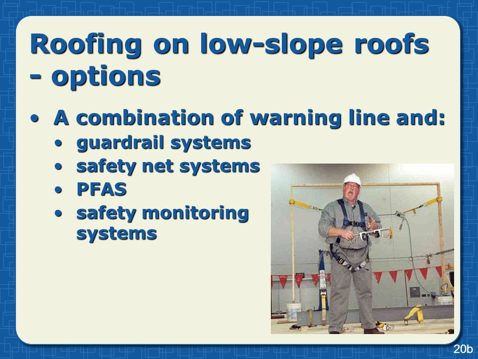 Roofing on low-slope roofs - options A combination of warning line and:A combination of warning line and: guardrail systemsguardrail systems safety ne