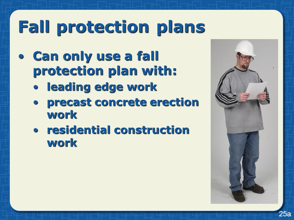 Fall protection plans Can only use a fall protection plan with:Can only use a fall protection plan with: leading edge workleading edge work precast co
