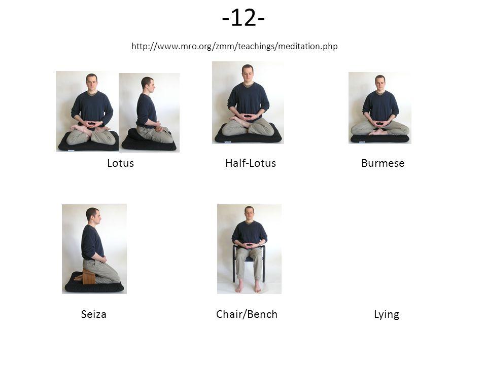 -12- Lotus Half-Lotus Burmese SeizaChair/Bench Lying http://www.mro.org/zmm/teachings/meditation.php