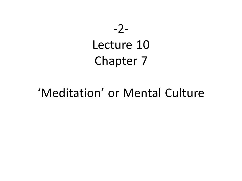 -2- Lecture 10 Chapter 7 'Meditation' or Mental Culture