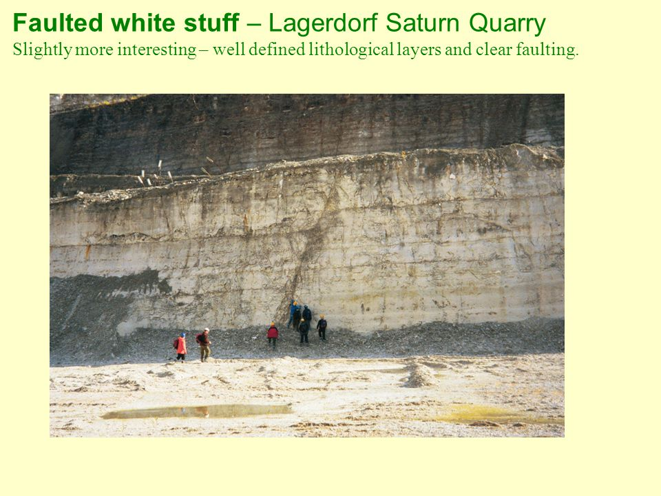 Faulted white stuff – Lagerdorf Saturn Quarry Slightly more interesting – well defined lithological layers and clear faulting.