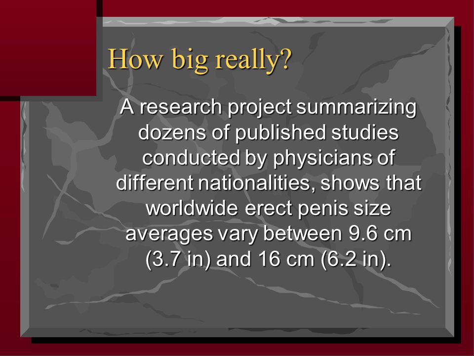 How big really? A research project summarizing dozens of published studies conducted by physicians of different nationalities, shows that worldwide er