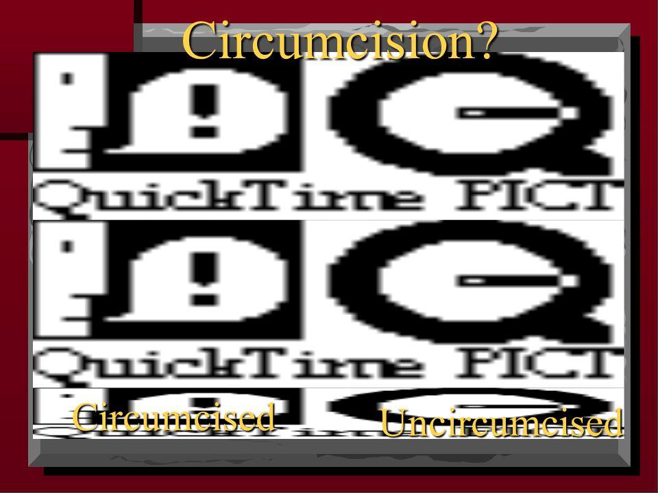 Circumcision? Circumcised Uncircumcised