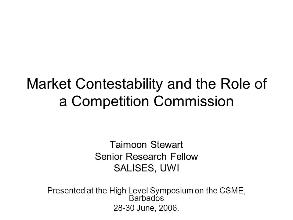 Outline of Presentation 1.The concept of market contestability; 2.Will free entry within CSM guarantee that market power will decrease.