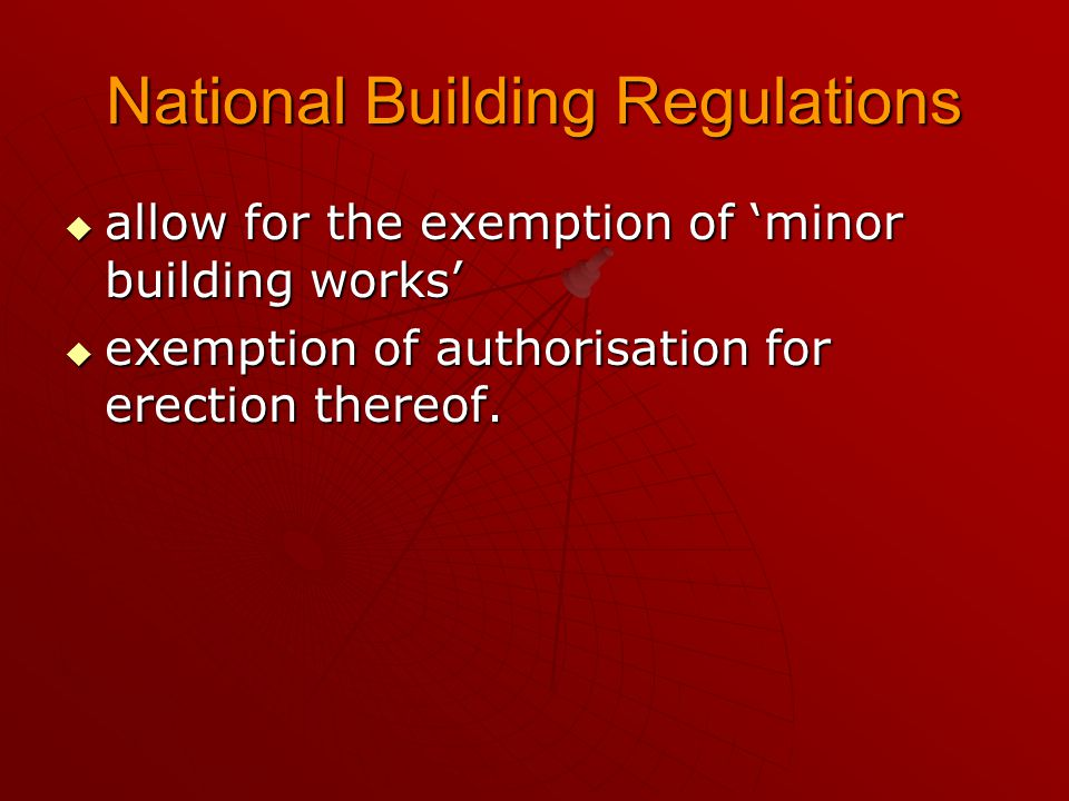 National Building Regulations  allow for the exemption of 'minor building works'  exemption of authorisation for erection thereof.