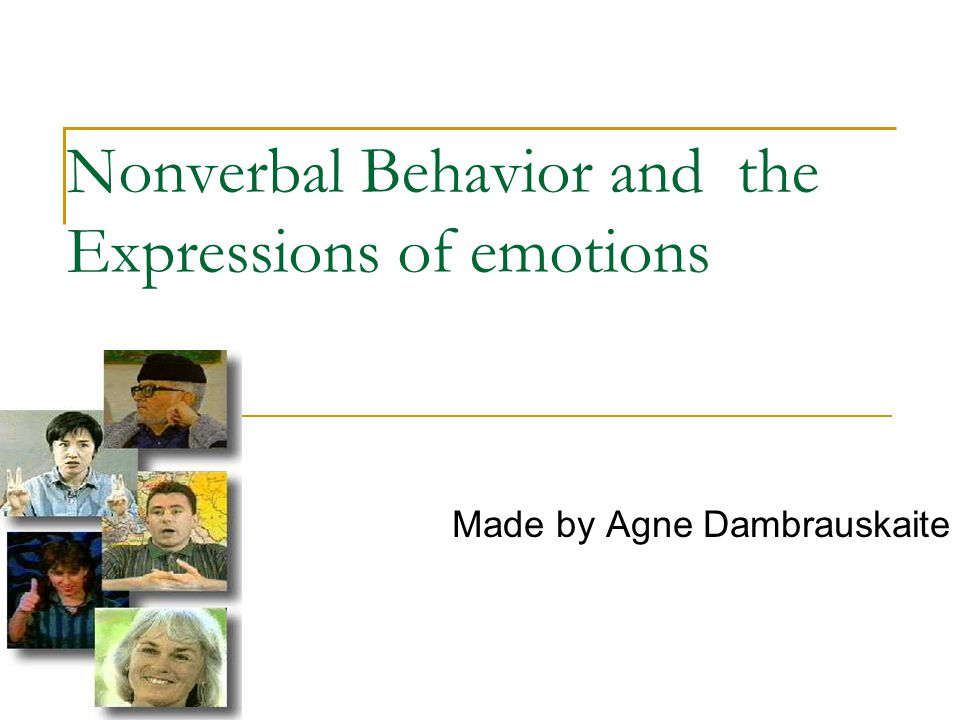 Nonverbal Behavior and the Expressions of emotions Made by Agne Dambrauskaite