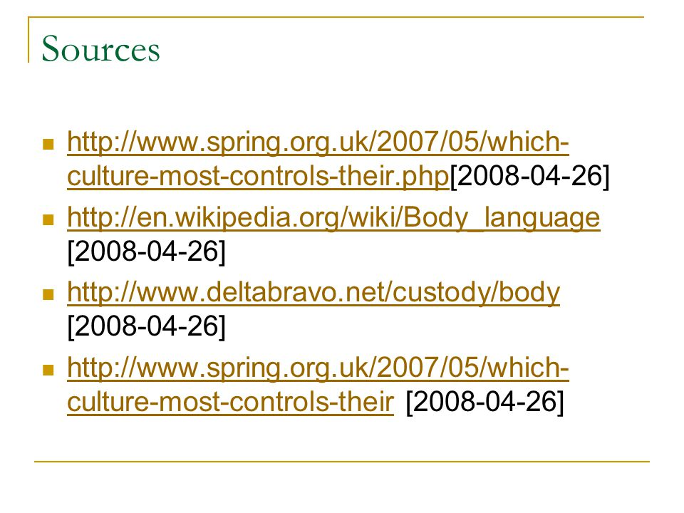 Sources http://www.spring.org.uk/2007/05/which- culture-most-controls-their.php[2008-04-26] http://www.spring.org.uk/2007/05/which- culture-most-contr