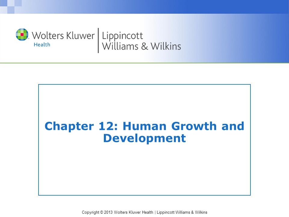 Copyright © 2013 Wolters Kluwer Health   Lippincott Williams & Wilkins Stages of Growth and Development Embryo & fetus Neonate (birth to 1 month) Infant (1 month to 1 year) Toddler (1-3 years) Preschool child (3-6 years) School-aged child (6-12 years) Adolescent (12-18 years) Young adult (18-40 years) Middle-aged adult (40-65 years) Older adult (>65 years)